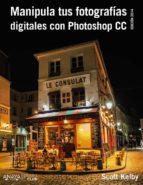 manipula tus fotografías digitales con photoshop cc. edicion 2015 scott kelby 9788441537002