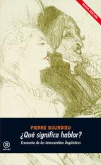 ¿que significa hablar? economia de los intercambios linguisticos-pierre bourdieu-9788446029502