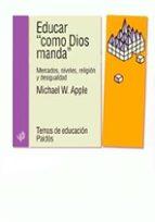 educar como dios manda: mercados, niveles, religion y desiguladad-michael w. apple-9788449312502