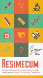 resimecum: manual de diagnostico y tratamiento dirigido al residente de medicina familiar y comunitaria 9788460828402