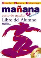 mañana 2: libro del alumno: curso de español a2 (español lengua e axtranjera) (2 ed.) (incluye cd audio) 9788466752602
