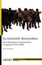 la transicion democratica: de la dictadura a la democracia en esp aña (1973 1986) javier paniagua 9788466763202