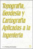 topografia, geodesia y cartografia francisco javier polidura fernandez 9788471148902