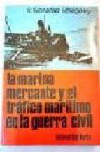 la marina mercante y el trafico maritimo en la guerra civil-rafael gonzalez echegaray-9788471401502