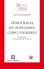 democracia sin populismo: cómo lograrlo-jose luis sardon-9788472096202