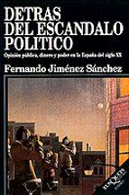 detras del escandalo politico: opinion publica, dinero y poder en la españa del siglo xx fernando jimenez sanchez 9788472238602