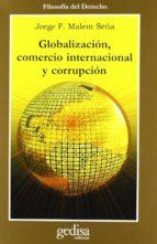 globalizacion, comercio internacional y corrupcion-jorge f. malem seña-9788474328202