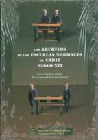 los archivos de las escuelas normales de cadiz siglo xix-alicia plaza de prado-maria soledad pascual pascual-9788477866602