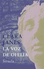 la voz de ofelia-clara janes-9788478449002