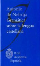 gramatica sobre la lengua castellana-antonio de nebrija-9788481099102