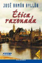 etica razonada (5ª ed.)-jose ramon ayllon vega-9788482398402