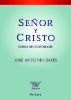 señor y cristo: curso de cristologia-jose antonio sayes-9788482399102