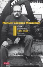 obra periodistica ii (1974-1986): del humor al desencanto-manuel vazquez montalban-9788483069202