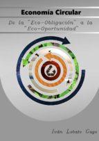 """economía circular de la """"eco-obligación a la eco-oportunidad"""" (ebook)-ivan lobato gago-9788483267202"""