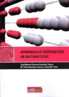 aprendizaje cooperativo en matematicas: diseño de actividades en educacion infantil,primaria y secundaria jose manuel serrano gonzalez 9788483717202