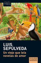 un viejo que leia novelas de amor-luis sepulveda-9788483835302