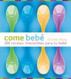 come bebe: 100 recetas irresistibles para tu bebe graciela bajraj 9788484286202