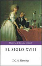 el siglo xviii: 1688 1815 t.c.w. blanning 9788484323402