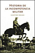 historia de la incompetencia militar geoffrey regan 9788484328902