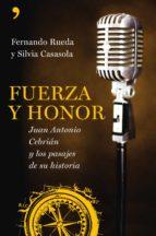 fuerza y honor: juan antonio cebrian y los pasajes de su historia fernando rueda silvia casasola 9788484607502