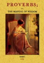 proverbs; or, the manual of wisdom: being an alphabetical arrange ment of the best english, spanish, french, italian and other proverbs 9788490018002