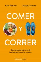 comer y correr: desmontando los mitos de la alimentacion de los r unners-julio basulto-juanjo caceres-9788490328002