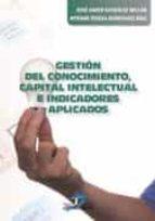 gestión del conocimiento , capital intelectual e indicadores apli cados-jose javier gonzalez millan-9788490520802