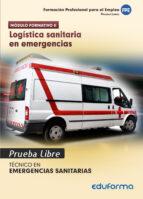 pruebas libres para la obtención del título de técnico de emergencias sanitarias: logística sanitaria en emergencias. ciclo 9788490932902