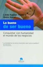 lo bueno de ser bueno: conquistar con humanidad el mundo de los n egocios-linda kaplan thaler-robin koval-9788493521202