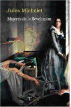 mujeres de la revolucion-jules michelet-9788493763602