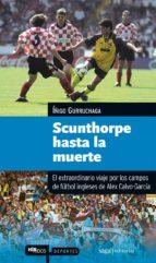 scunthorpe hasta la muerte: el extraordinario viaje por los campo s de futbol ingleses alex garcia calvo 9788493770402