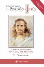 el perdon y jesus: el punto de encuentro entre un curso de milagr os y el cristianismo-kenneth wapnick-9788493809102