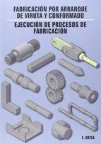 El libro de Fabricación por arranque de viruta y conformado autor ENRIQUE ORTEA VARELA TXT!