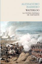 waterloo: la ultima batalla de napoleon alessandro barbero 9788494339202