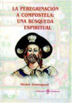 El libro de La peregrinacion a compostela autor MICHEL ARMENGAUD TXT!