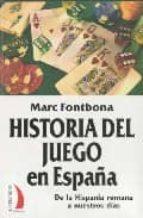 historia del juego en españa: de la hispania romana a nuestros di as-marc fontbona-9788496495302