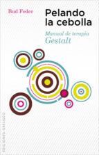pelando la cebolla: manual de terapia gestalt bud feder 9788497777902