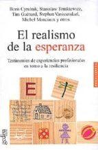 el realismo de la esperanza: testimonios de experiencias profesio nales en torno a la resilencia 9788497840002
