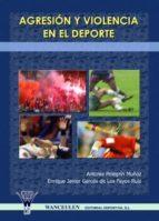 AGRESIÓN Y VIOLENCIA EN EL DEPORTE - ANTONIA PELEGRIN MUÑOZ, ENRIQUE JAVIER GARCES DE LOS FAYOS