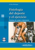 fisiologia del deporte y el ejercicio: practicas de campo y labor atorio ricardo mora rodriguez 9788498352702