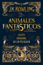 ANIMALES FANTASTICOS Y DONDE ENCONTRARLOS (GUIÓN ORIGINAL DE LA PELICULA)