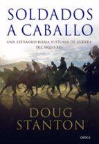soldados a caballo: una extraordinaria historia de guerra del sig lo xxi-doug stanton-9788498920802