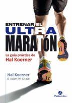 entrenar el ultramaraton: la guia practica de hal koerner-hal koernes-9788499105802