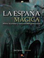 la españa magica jose ignacio carmona 9788499672502