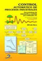 control automatico de procesos industriales con practicas de simu lacion y analisis por ordenador pc alfredo roca cusido 9788499697802