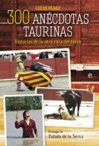 300 anecdotas taurinas-lucas perez-9788499708102