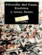 filosofia del caos: estetica y otras artes ilia galan 9788499822402