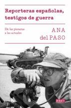 reporteras españolas, testigos de guerra: de las pioneras a las actuales ana del paso 9788499928302