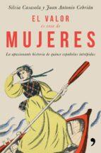 el valor es cosa de mujeres: la apasionante historia de quince españolas intrepidas-silvia casasola-juan antonio cebrian-9788499986302