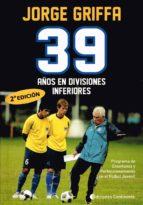 39 años en divisiones inferiores-jorge griffa-9789507543302